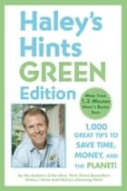 Haley's Hints Green Edition - 1000 Great Tips to Save Time, Money, and the Planet! eBook by Graham Haley, Rosemary Haley