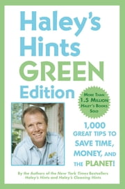 Haley's Hints Green Edition - 1000 Great Tips to Save Time, Money, and the Planet! ebook by Graham Haley,Rosemary Haley