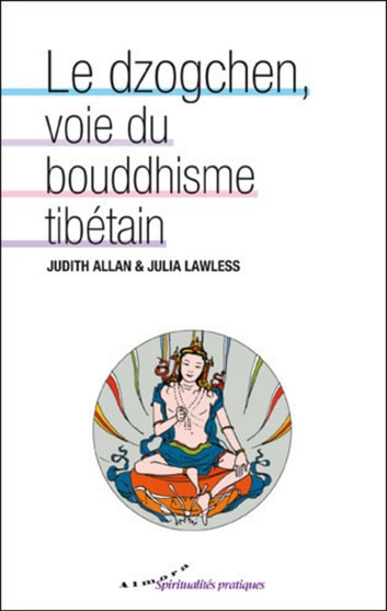 Le dzogchen, voie du bouddhisme tibétain eBook by Judith Allan,Julia Lawless