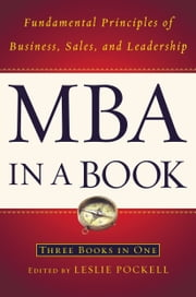 MBA in a Book - Fundamental Principles of Business, Sales, and Leadership ebook by Leslie Pockell,Adrienne Avila