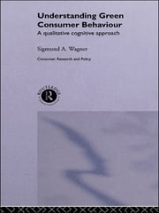 Understanding Green Consumer Behaviour - A Qualitative Cognitive Approach ebook by Sigmund A. Wagner
