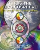 Time and the Technosphere - The Law of Time in Human Affairs ebook by José Argüelles