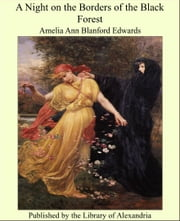 A Night on the Borders of the Black Forest ebook by Amelia Ann Blanford Edwards