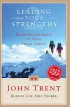 Leading From Your Strengths 2 - Building Intimacy In Your Small Group ebook by Eric Tooker, John Trent, Rodney Cox