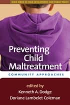 Preventing Child Maltreatment ebook by Kenneth A. Dodge, PhD,Doriane Lambelet Coleman, JD,J. B. Pritzker