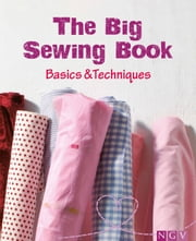 The Big Sewing Book - Basics & Techniques ebook by Eva-Maria Heller, Naumann & Göbel Verlag, Rae Walter