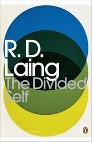 The Divided Self - An Existential Study in Sanity and Madness ebook by R. Laing