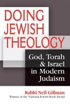 Doing Jewish Theology: God, Torah & Israel in Modern Judaism ebook by Rabbi Neil Gillman