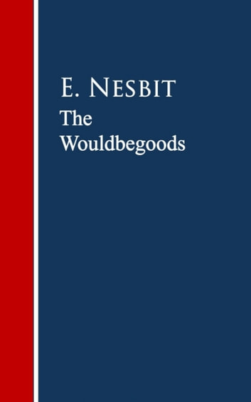 The Wouldbegoods ebook by E. Nesbit