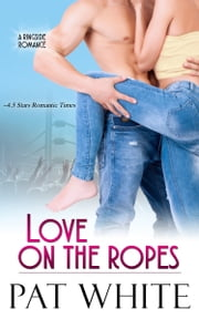 Love on the Ropes ebook by Pat White