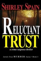Reluctant Trust -(Book 3 of 6 in the dark and chilling Jewels Trust M.U.R.D.E.R. series) ebook by Shirley Spain
