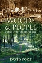 Woods and People - Putting Forests on the Map ebook by David Foot