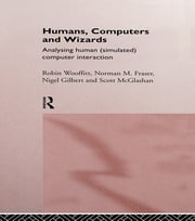 Humans, Computers and Wizards - Human (Simulated) Computer Interaction ebook by Norman Fraser,Nigel Gilbert,Scott McGlashan,Robin Wooffitt
