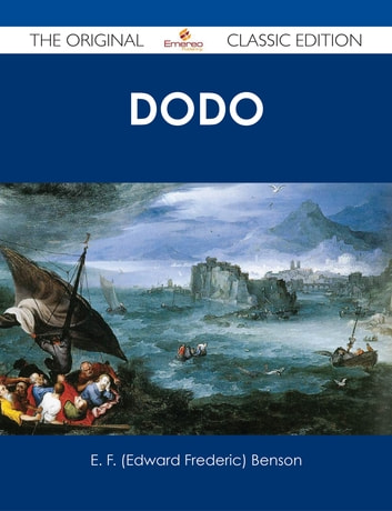 Dodo Wonders - The Original Classic Edition eBook by E. F. (Edward Frederic) Benson