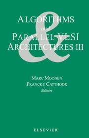 Algorithms and Parallel VLSI Architectures III ebook by Moonen, M.