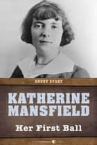 Her First Ball ebook by Katherine Mansfield