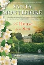 The House by the Sea ebook by Santa Montefiore