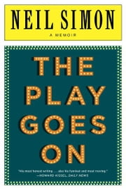 The Play Goes On - A Memoir ebook by Neil Simon