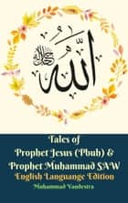 Tales of Prophet Jesus (Pbuh) & Prophet Muhammad SAW English Languange Edition eBook by Muhammad Vandestra