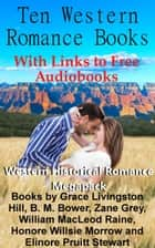 Ten Western Romance Books (With Links to Free Audio Books) - Western Historical Romance Megapack 電子書 by Grace Livingston Hill, Zane Grey, B. M. Bower