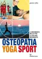 Osteopatia Yoga Sport - Il movimento nella vita, la vita nel movimento eBook by Giacinta Milita