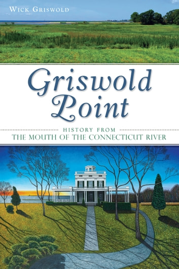Griswold Point - History from the Mouth of the Connecticut River ebook by Wick Griswold