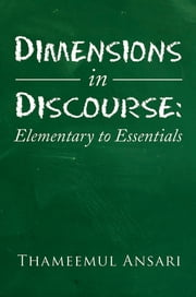 Dimensions in Discourse: Elementary to Essentials ebook by Thameemul Ansari