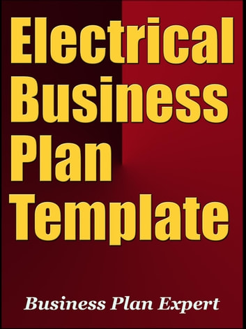Electrical Business Plan Template (Including 6 Special Bonuses) ebook by Business Plan Expert