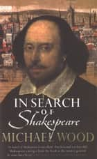 In Search Of Shakespeare ebook by Michael Wood