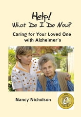 Help! What Do I Do Now? Caring for Your Loved One with Alzheimer's ebook by Nancy Nicholson