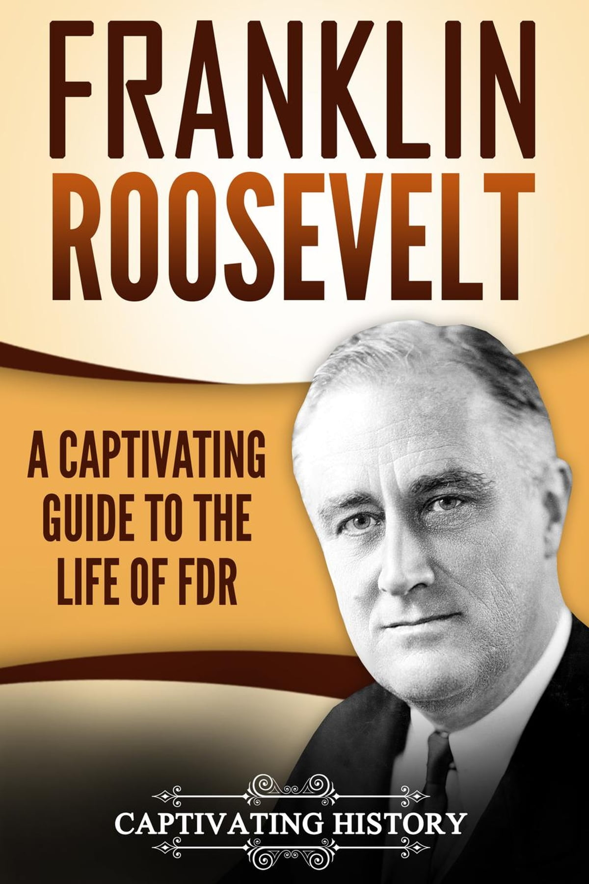 Franklin Roosevelt: A Captivating Guide to the Life of FDR eBook by  Captivating History - 9781540180322 | Rakuten Kobo