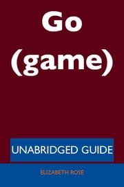 Go (game) - Unabridged Guide ebook by Elizabeth Rose