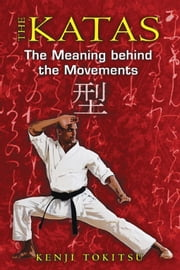 The Katas - The Meaning behind the Movements ebook by Kenji Tokitsu