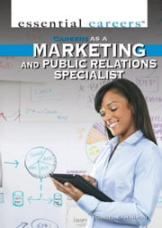 Careers as a Marketing and Public Relations Specialist: ebook by Harmon, Daniel