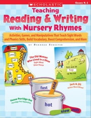 Teaching Reading & Writing With Nursery Rhymes: Activities, Games, and Manipulatives That Teach Sight Words and Phonics Skills, Build Vocabulary, Boos ebook by Schecter, Deborah