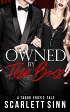 Owned by the Boss: A Taboo Erotic Tale - Alpha Boss Series, #4 ebook by Scarlett Sinn