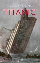 Titanic - Illustrated Edition eBook by Filson Young
