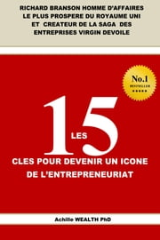 Jack Ma, Carlos Slim, RICHARD BRANSON : LES 15 CLES POUR DEVENIR UN ICONE DE L'ENTREPRENEURIAT ebook by ACHILLE WEALTH PHD