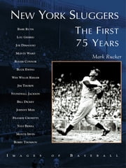 New York Sluggers - The First 75 Years ebook by Mark Rucker
