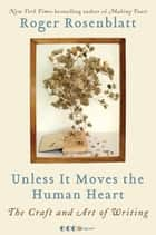 Unless It Moves the Human Heart ebook by Roger Rosenblatt