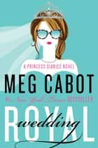 Royal Wedding - A Princess Diaries Novel ebook by Meg Cabot