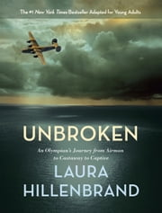 Unbroken (The Young Adult Adaptation) - An Olympian's Journey from Airman to Castaway to Captive ebook by Laura Hillenbrand