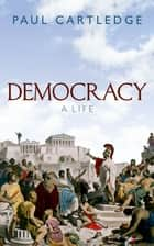 Democracy - A Life ebook by Paul Cartledge