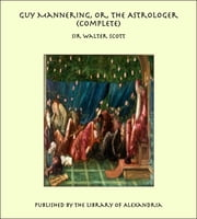 Guy Mannering, Or, the Astrologer (Complete)