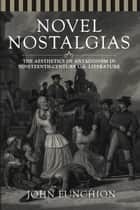 Novel Nostalgias - The Aesthetics of Antagonism in Nineteenth Century U.S. Literature ebook by John Funchion