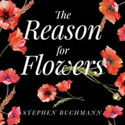 The Reason for Flowers - Their History, Culture, Biology, and How They Change Our Lives audiobook by Stephen Buchmann
