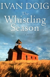 The Whistling Season ebook by Ivan Doig