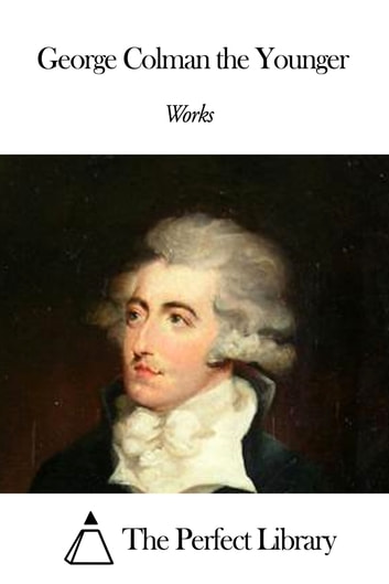 Works of George Colman the Younger ebook by George Colman the Younger