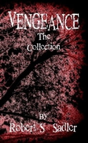 VENGEANCE The Collection ebook by Robert Sadler