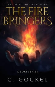 The Fire Bringers: An I Bring the Fire Short Story - I Bring the Fire, #7 ebook by C. Gockel